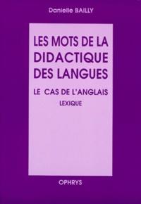 Danielle Bailly - Les mots de la didactique des langues - Le cas de l'anglais, Lexique.