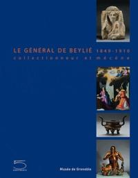 Danielle Bal et Jean-François Klein - Le Général de Beylié 1849-1910 - Collectionneur et mécène.