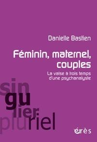 Danielle Bastien - Féminin, maternel, couples : la valse à trois temps d'une psychanalyste.