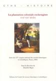 Danielle Bégot - La plantation coloniale esclavagiste - XVIIe-XIXe siècles.