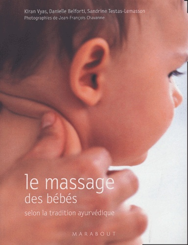 Danielle Belforti et Kiran Vyas - Le massage des bébés selon la tradition ayurvédique.
