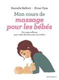 Danielle Belforti et Kiran Vyas - Mon cours de massage pour les bébés.
