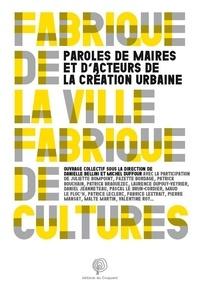 Danielle Bellini et Michel Duffour - Fabriques de cultures, fabriques de villes - Paroles de maires et d'acteurs de la création urbaine.