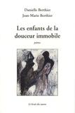 Danielle Berthier et Jean-Marie Berthier - Les enfants de la douceur immobile.