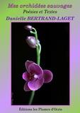 Danielle Bertrand-Laget - Mes orchidées sauvages - Poésies et textes.