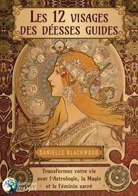 Danielle Blackwood - Les 12 visages de la déesse - Transformez votre vie avec l'astrologie, la magie et le féminin sacré.