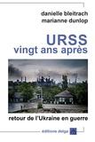 Danielle Bleitrach et Marianne Dunlop - URSS, vingt ans après - Retour de l'Ukraine en guerre.