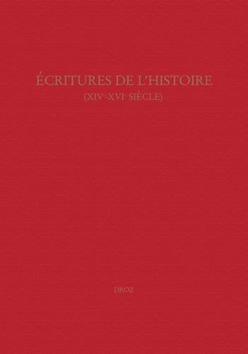 Danielle Bohler et Catherine Magnien-Simonin - Ecritures de l'histoire : XIVe-XVIe siècle - Actes du colloque du Centre Montaigne, Bordeaux, 19-21 septembre 2002.