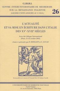 Danielle Boillet et Corinne Lucas - L'actualité et sa mise en écriture dans l'Italie des XVe-XVIIe siècles.