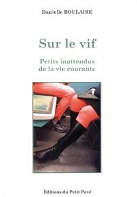 Danielle Boulaire - Sur le vif - Petits inattendus de la vie courante.
