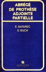 Danielle Buch et Evelyne Batarec - Abrégé de prothèse adjointe partielle.
