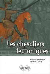 Danielle Buschinger et Mathieu Olivier - Les Chevaliers teutoniques.