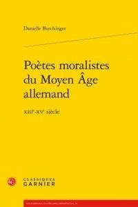 Danielle Buschinger - Poètes moralistes du Moyen-Age allemand - XIIIe-XVe siècle.