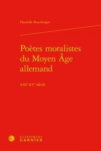 Danielle Buschinger - Poètes moralistes du Moyen-Age allemand XIIIe-XVe siècle.