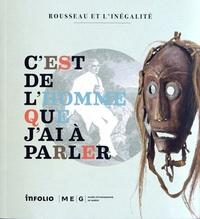 Danielle Buyssens et Christian Delécraz - C'est de l'homme que j'ai à parler - Rousseau et l'inégalité, Catalogue de l'exposition du Musée d'ethnographie de Genève, MEG Conches, du 15 juin 2012 au 23 juin 2012.