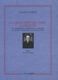 Danielle Buyssens - La question de l'art à Genève - Du cosmopolitisme des Lumières au romantisme des nationalités.