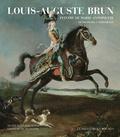 Danielle Buyssens et Vincent Chenal - Louis-Auguste Brun, peintre de Marie-Antoinette - De Prangins à Versailles.