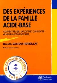 Danielle Cachau-Herreillat - Des expériences de la famille acide-base - Comment réussir, exploiter et commenter 40 manipulations de chimie.