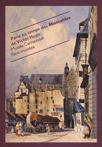 Danielle Chadych et Charlotte Lacour-Veyranne - Paris au temps des Misérables de Victor Hugo.