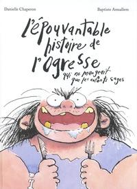 Danielle Chaperon et Baptiste Amsallem - L'épouvantable histoire de l'ogresse qui ne mangeait que les enfants sages.