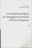 Danielle Charles-Le Bihan et  Collectif - Les instruments juridiques de l'aménagement du territoire de l'Union Européenne.