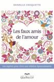 Danielle Choquette - Les faux amis de l'amour - Les repérer pour vivre une relation épanouissante.