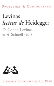 Danielle Cohen-Levinas et Alexander Schnell - Levinas lecteur de Heidegger.