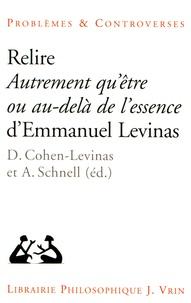 Danielle Cohen-Levinas et Alexander Schnell - Relire Autrement qu'être ou au-delà de l'essence.