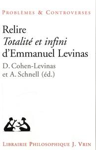 Danielle Cohen-Levinas et Alexander Schnell - Relire Totalité et infini d'Emmanuel Levinas.