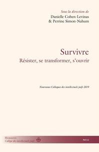 Danielle Cohen-Levinas et Perrine Simon-Nahum - Survivre - Résister, se transformer, s'ouvrir.