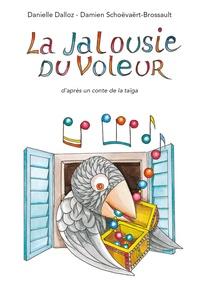 Danielle Dalloz et Damien Schoëvaërt-Brossault - La jalousie du voleur - D'après un conte de la taïga.