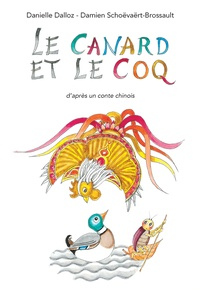 Danielle Dalloz et Damien Schoëvaërt-Brossault - Le canard et le coq - D'après un conte chinois.