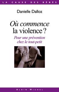 Danielle Dalloz - Où commence la violence ? - Pour une prévention chez le tout-petit.