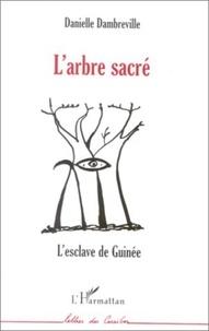 Danielle Dambreville - L'arbre sacré - L'esclave de Guinée.