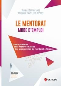 Danielle Deffontaines et Dominique Cancellieri-Decroze - Le mentorat mode d'emploi - Guide pratique pour mettre en place des programmes de mentorat efficaces.