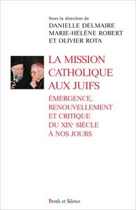 La mission catholique aux Juifs- Emergence, renouvellement et critique du XIXe siècle à nos jours - Danielle Delmaire pdf epub