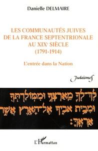 Danielle Delmaire - Les communautés juives de la France septentrionale au XIXe siècle (1791-1914) - L'entrée dans la Nation.