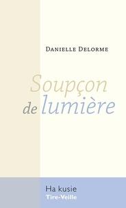 Danielle Delorme - Soupçon de lumière.