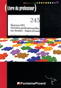 Danielle Delpeyré - Epreuve EP2 Activités professionnelles sur dossier - Sujets d'examen Tle BEP comptabilité - Livre du professeur.