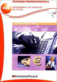 Danielle Delpeyré - Pratique professionnelle BEP Métiers de la comptabilité - Entraînement aux épreuves EP1 et EP2.