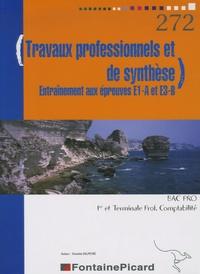 Danielle Delpeyré - Travaux professionnels et de synthèse 1e et Tle Bac pro comptabilité - Entraînement aux épreuves E1-A et E3-B.