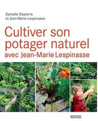 Danielle Depierre et Jean-Marie Lespinasse - Cultiver son potager naturel avec Jean-Marie Lespinasse.