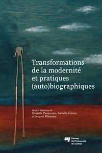 Danielle Desmarais et Isabelle Fortier - Transformations de la modernité et pratiques (auto)biographiques.