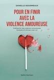 Danielle Desormeaux - Pour en finir avec la violence amoureuse - S'affranchir des relations amoureuses toxiques et renouer avec soi.