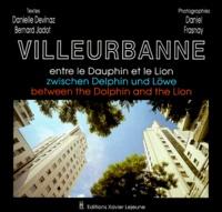 Danielle Devinaz et Bernard Jadot - Lyon - Entre le Dauphin et le Lion : zwischen Delphin und Löwe : between the Dolphin and the Lion, édition trilingue français-anglais-allemand.