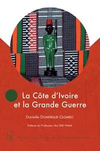 Danielle Domergue-Cloarec - La Côte d'Ivoire et la Grande Guerre.