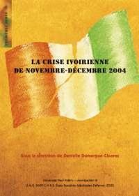 Danielle Domergue-Cloarec et  Collectif - La crise ivoirienne de novembre-décembre 2004.