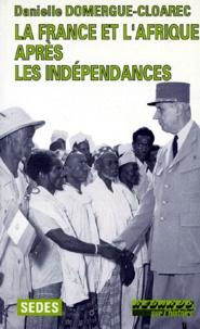 Danielle Domergue-Cloarec - La France et l'Afrique après les indépendances.