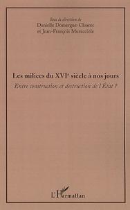 Danielle Domergue-Cloarec et François Muracciole - Les milices du XVIe siècle à nos jours - Entre construction et destruction de l'Etat ?.