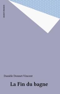 Danielle Donet-Vincent - La fin du bagne - 1923-1953.